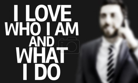 Photo for Business man with the text I Love Who I am and What I Do - Royalty Free Image