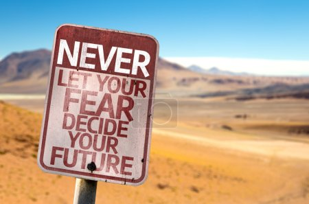 Never Let Your Fear Decide your Future sign