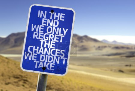 In The End We Only Regret The Changes We Didn't Take sign