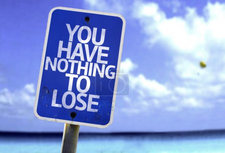 Photo for You Have Nothing to Lose sign with a beach on background - Royalty Free Image