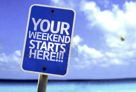Your Weekend Starts Here!!! sign