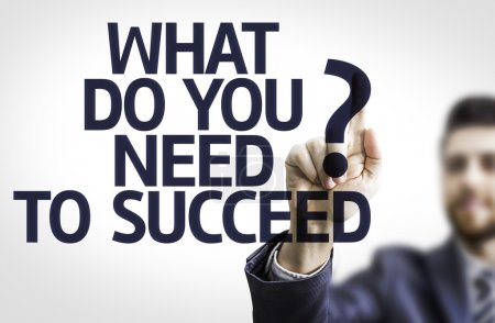 Board with text: What Do You Need to Succeed?