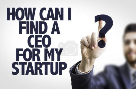 Text: How Can I Find a CEO For My Startup?