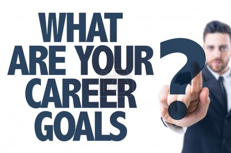 Text: What Are Your Career Goals?