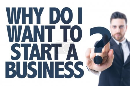 Text: Why Do I Want to Start a Business?