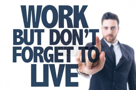 Text: Work But Don't Forget to Live