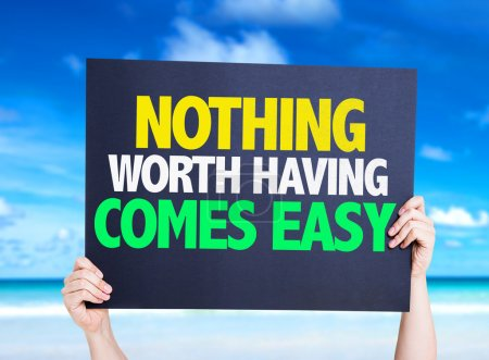Nothing Worth Having Comes Easy card