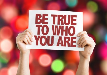 Be True To Who You Are placard
