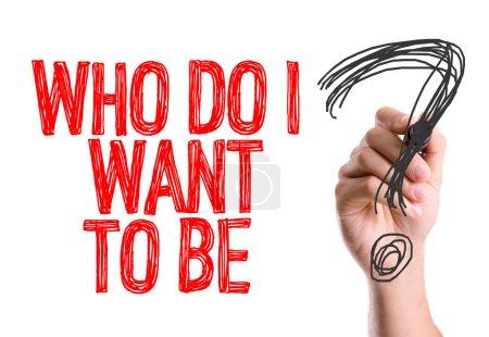 Photo pour Main avec le marqueur écrit le texte : Who Do I Wanna Be? - image libre de droit