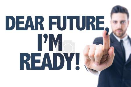 Photo pour Homme d'affaires pointant vers le texte : cher avenir, Im Ready! - image libre de droit