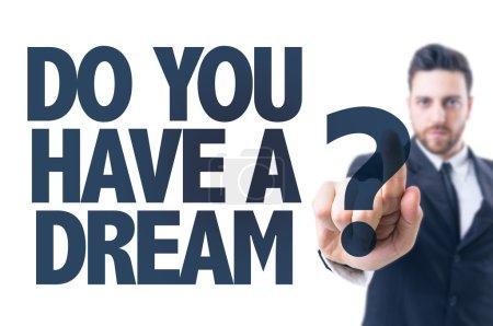 Photo pour Homme d'affaires pointant vers le texte : vous avez un rêve? - image libre de droit