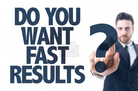 Photo pour Homme d'affaires pointant le texte : Voulez-vous des résultats rapides ? - image libre de droit