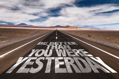 Be Better Than You Were Yesterday on road