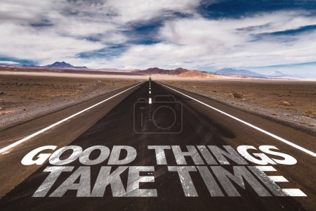 Good Things Take Time on desert road