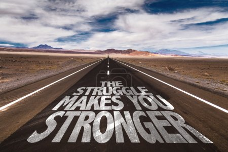 The Struggle Makes You Stronger on road