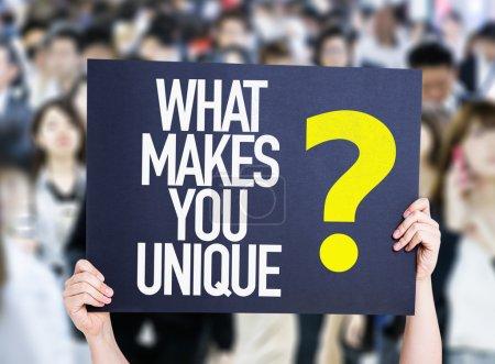 What Makes You Unique? placard