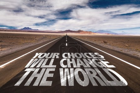 Your Choices Will Change The World on road