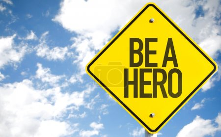 Be a Hero sign