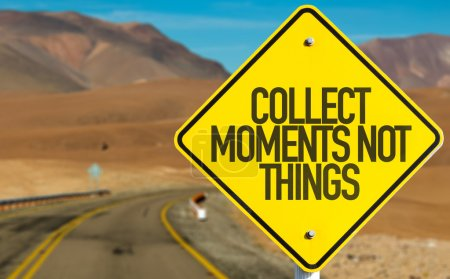 Collect Moments Not Things sign