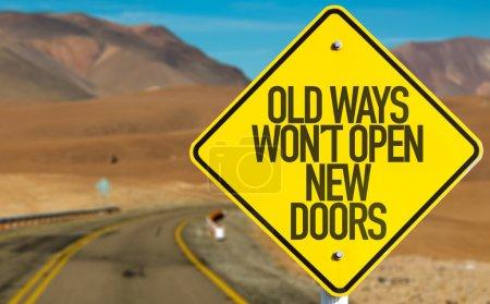 Old Ways Wont Open New Doors sign