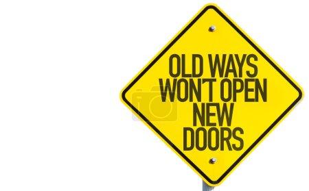 Photo pour Old Ways Wont Open New Doors signe isolé sur fond blanc - image libre de droit