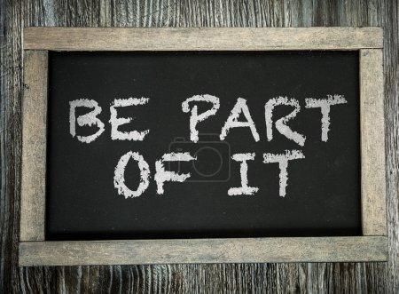 Be Part Of It written on chalkboard