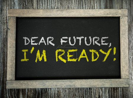 Dear Future, Im Ready! on chalkboard