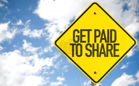 Get Paid to Share sign