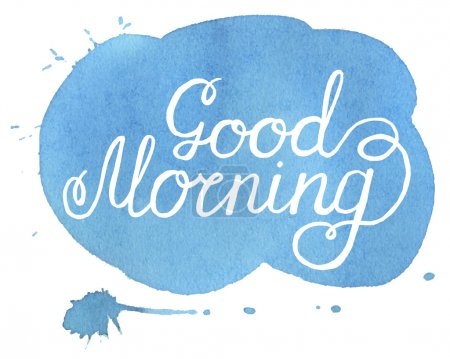 Illustration for Good morning. Hand written inscription on blue hand drawn spot watercolor - Royalty Free Image