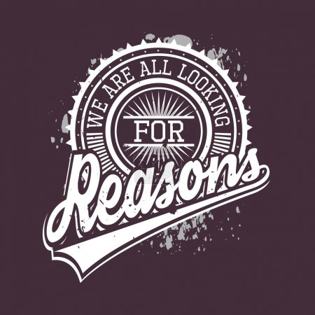 We Are All Looking For Reasons T-shirt Typography ...