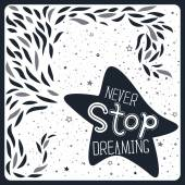 Vintage cute print or poster design with hand drawn doodle text falling star and lovely cartoon elements Template for t-shirt or bag print greeting card motivational banner Never stop dreaming!