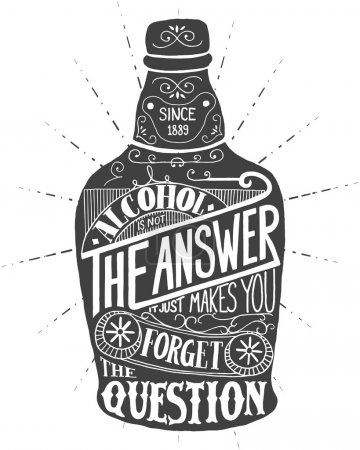 Illustration for Alcohol is not the answer. It just makes you forget the question. Handmade Typographic Art for Poster Print Greeting Card T shirt apparel design, hand crafted vector illustration. - Royalty Free Image
