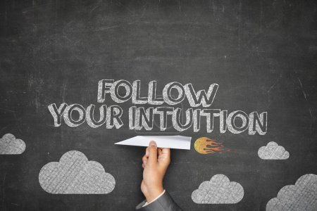 Follow your intuition concept