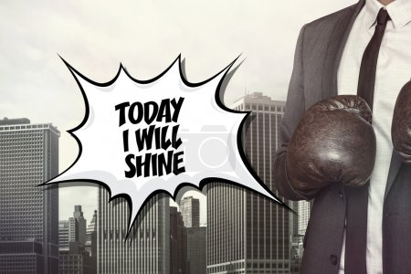 Today i will shine text with businessman wearing boxing gloves