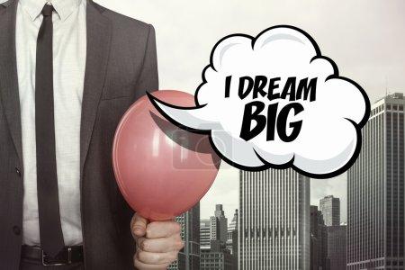 I dream big text on speech bubble