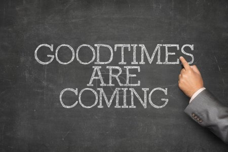Good times are coming text on blackboard