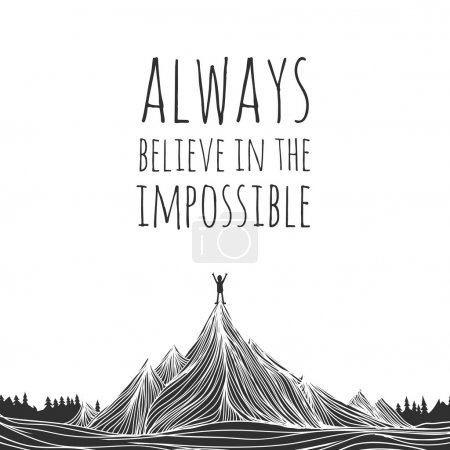 Illustration for Vector illustration of man conquered mountain peak and stands at the top of the hill. Text - Always believe in the impossible. Motivational and inspirational typography poster with quote - Royalty Free Image