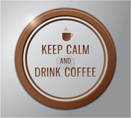 Coffee badge ; keep calm and drink coffee