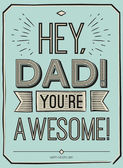 Fathers day card, Hey, Dad. You are awesome. Poster design with stylish text. vector gift card for father. Fathers day gift card.