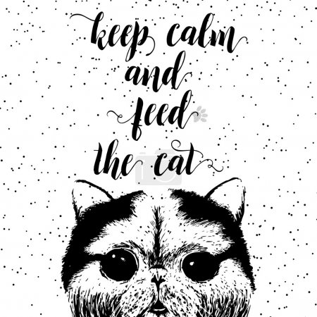 Keep calm and feed the cat.