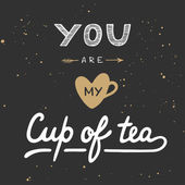 You are my cup of tea in vintage style Handwritten lettering