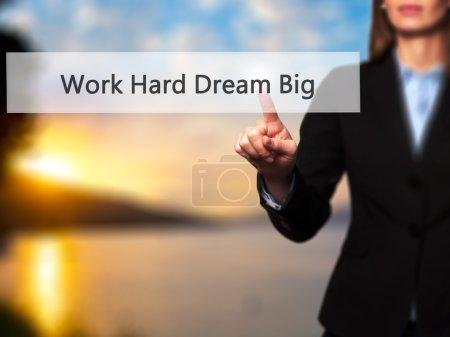Photo pour Work Hard Dream Big - Businesswoman hand pressing button on touch screen interface. Business, technology, internet concept. Stock Photo - image libre de droit