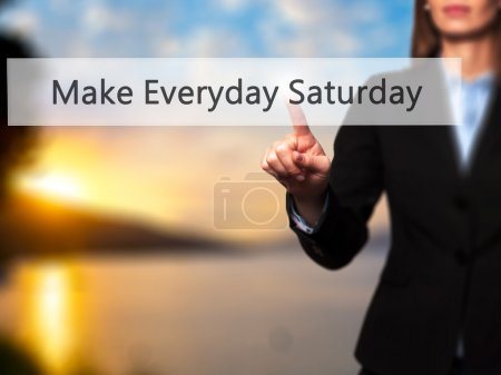 Make Everyday Saturday - Businesswoman hand pressing button on t