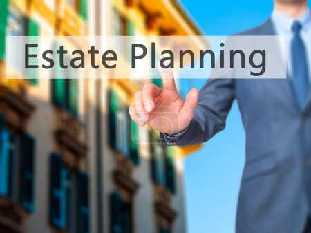 Estate Planning - Businessman hand pressing button on touch scre