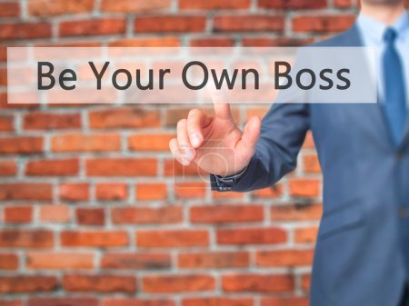 Be Your Own Boss - Businessman hand pushing button on touch scre