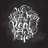We were born to be real not  perfect  quote poster