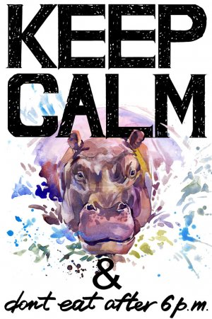 Keep Calm. Keep Calm and do not eat after 6 p.m. Keep Calm Tee shirt design. Hippopotamus watercolor illustration. Hippo. Handwritten text. Keep Calm Tee shirt print.