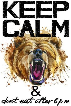 Keep Calm. Keep Calm and do not eat after 6 p.m. Keep Calm Tee shirt design.  Bear watercolor illustration. Grizzly bear. Handwritten text. Keep Calm Tee shirt print.