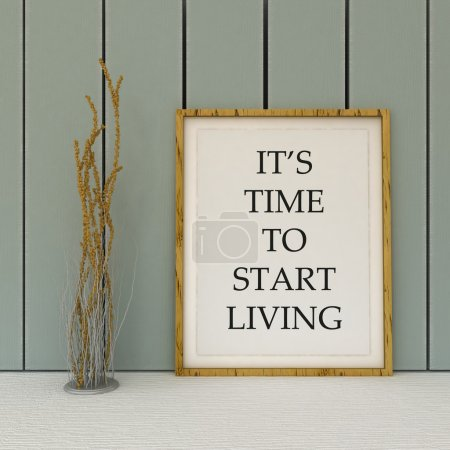 Motivation words  It's tome to start living. New beginning, change, life, happiness,success concept. Inspirational quote.Home decor wall art. Scandinavian style home interior decoration