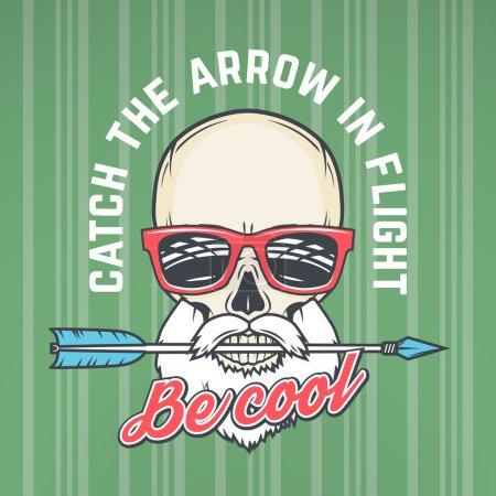 Hipster skull with geek sunglasses, beard and arrow. Catch the arrow in flight quote t-shirt concept. Be cool motivation poster design. Apparel shop logo label
